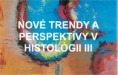 Nové trendy a perspektívy v histológii III